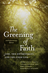 The Greening of Faith: God, the Environment, and the Good Life (20th Anniversary Edition) by John E. Carroll, Paul Brockelman, and Mary Westfall
