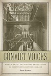 Convict Voices: Women, Class, and Writing about Prison in Nineteenth-Century England